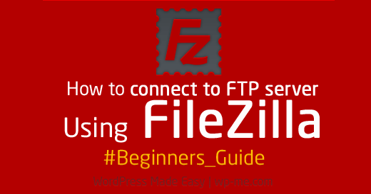 How to Connect to FTP Server Using FileZilla for Beginners?