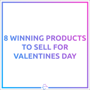 8 Winning Products To Sell For Valentines Day