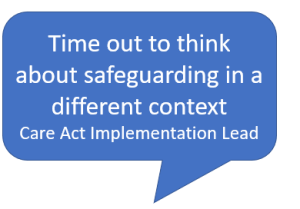 Time out to think about safeguarding in a different context Care Act Implementation Lead