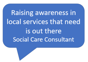 Raising awareness in local services that need is out there Social Care Consultant