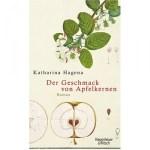 Katherina Hagena: Der Geschmack von Apfelkernen