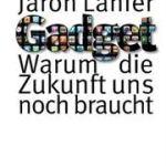 Jaron Lanier: Gadget. Warum die Zukunft uns noch braucht (2010)
