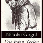 Nikolai Gogol: Die toten Seelen oder die Abenteuer Tschitschikows (1842)