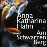 Anna Katharina Hahn: Am Schwarzen Berg (2012)