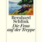 Bernhard Schlink: Die Frau auf der Treppe (2014)