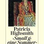 Patricia Highsmith:  ' Small G'. Eine Sommeridylle (1994 / 2007)