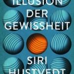 Siri Hustvedt: Die Illusion der Gewissheit (2016 / 2018)