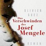 Olivier Guez: Das Verschwinden des Josef Mengele: Roman (2018 / 2017)