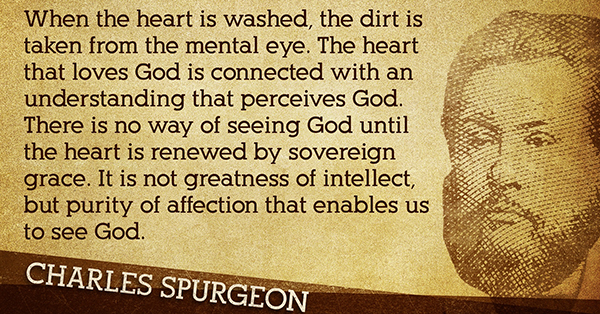"""There is no way of seeing God until our heart is renewed by sovereign Grace."""