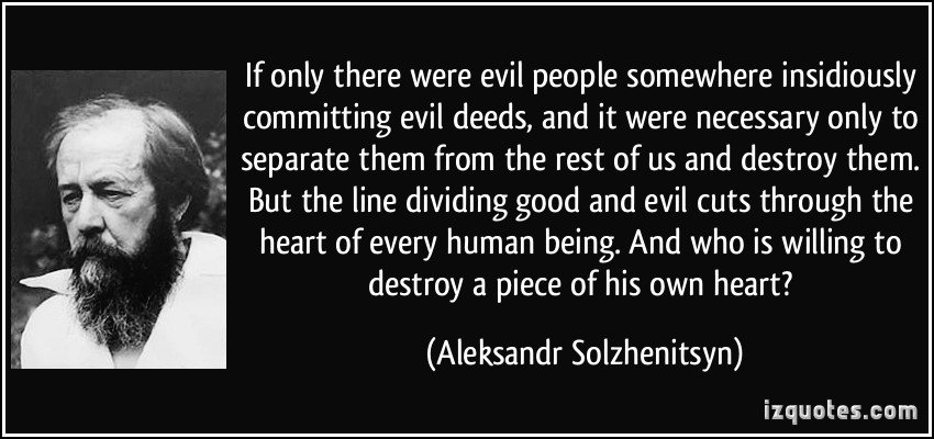 https://i1.wp.com/wp.production.patheos.com/blogs/exploringourmatrix/files/2014/03/quote-if-only-there-were-evil-people-somewhere-insidiously-committing-evil-deeds-and-it-were-necessary-aleksandr-solzhenitsyn-267922.jpg