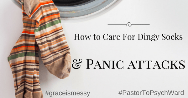 How to Care for Dingy Socks and Panic Attacks