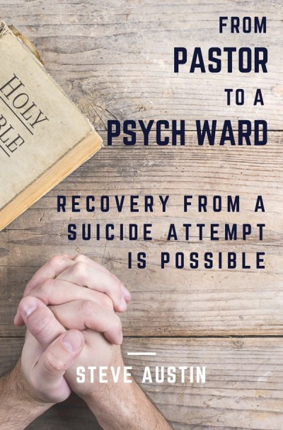 From Pastor to a Psych Ward: Recovery from a Suicide Attempt is Possible