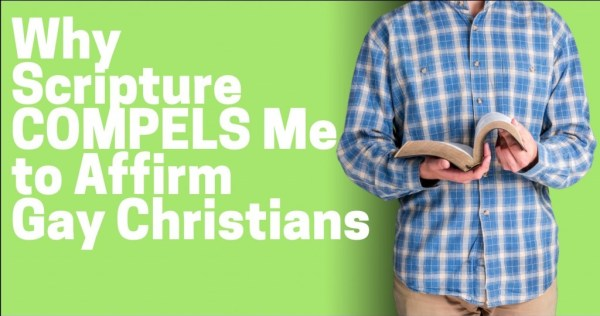 Why Scripture Compels Me to Affirm Gay Christians