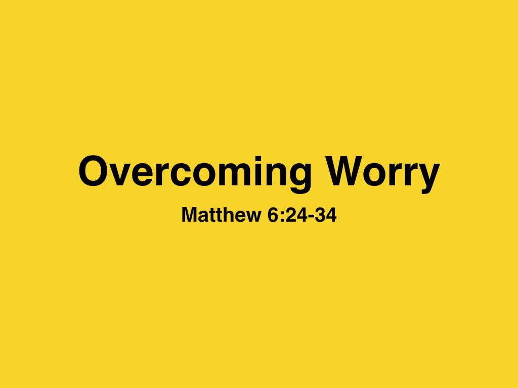 Matthew 6 24 34 Overcoming Worry