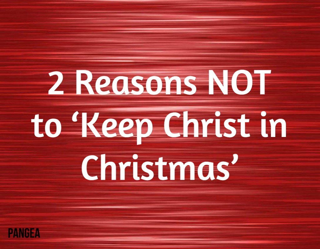 2 Reasons NOT To Keep Christ In Christmas