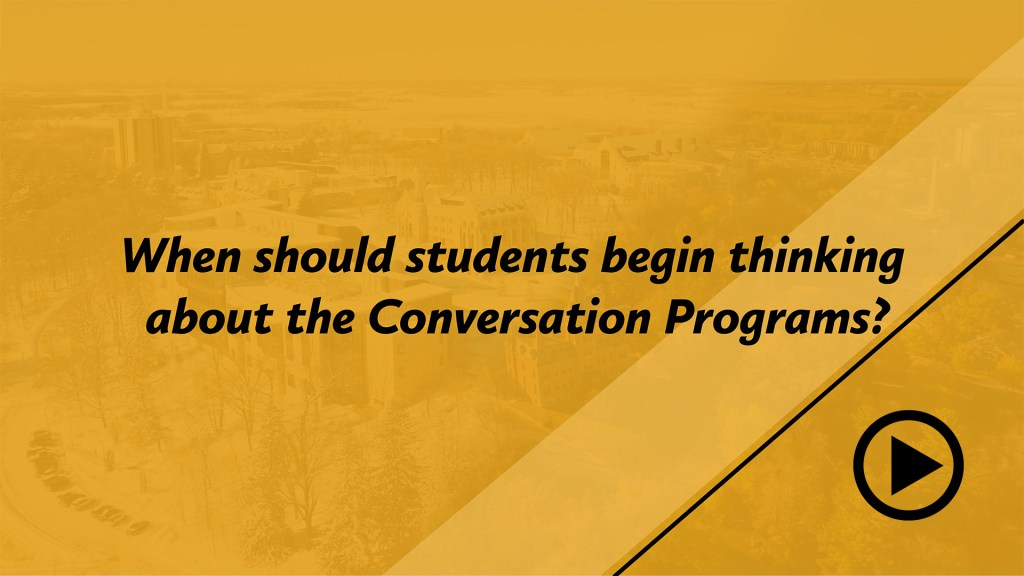 When should students begin thinking about the Conversation Programs?