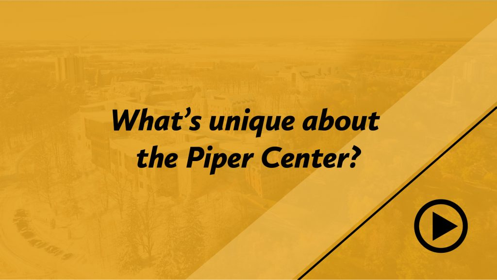 What's unique about the Piper Center?