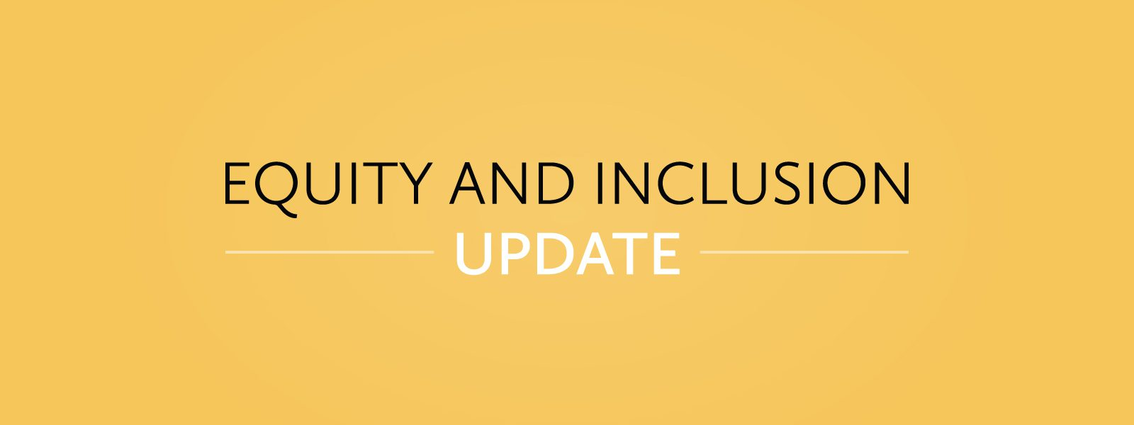 "A yellow ""Equity and Inclusion Update"" image with black and white lettering."