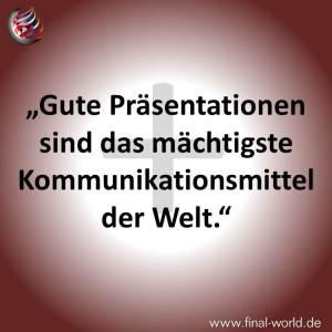 Gute Präsentationen sind das mächtigste Kommunikationsmittel der Welt.