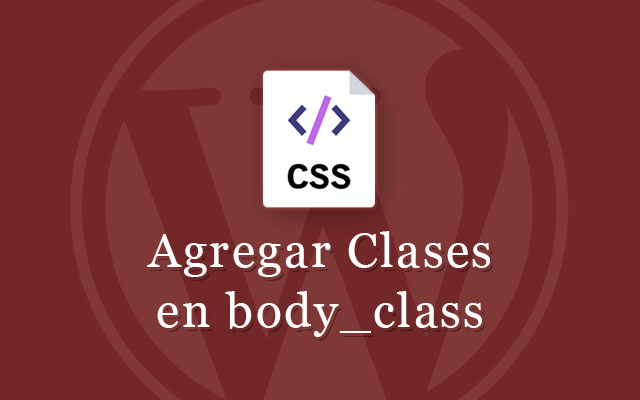 Agregar Clases Personalizadas a body_class() en WordPress
