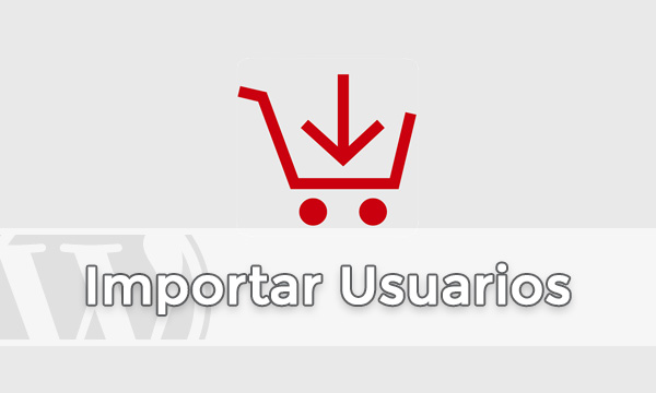 Importar Usuarios en WordPress con Metadatos