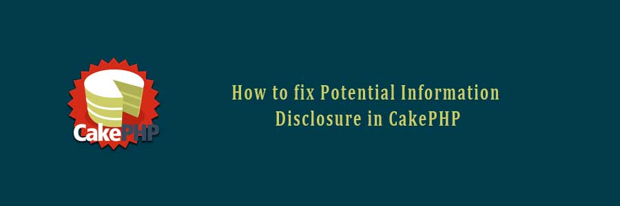 fix Potential for Information Disclosure in CakePHP