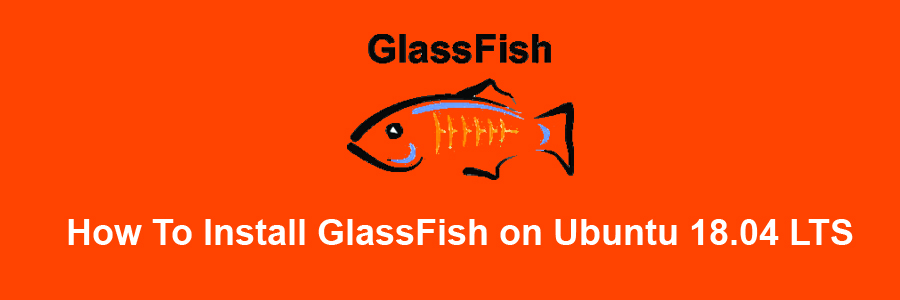 How To Install GlassFish 5 0 on Ubuntu 18 04 LTS - WPcademy
