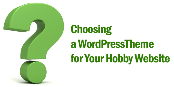 Choosing a WordPress Theme for Your Hobby Website