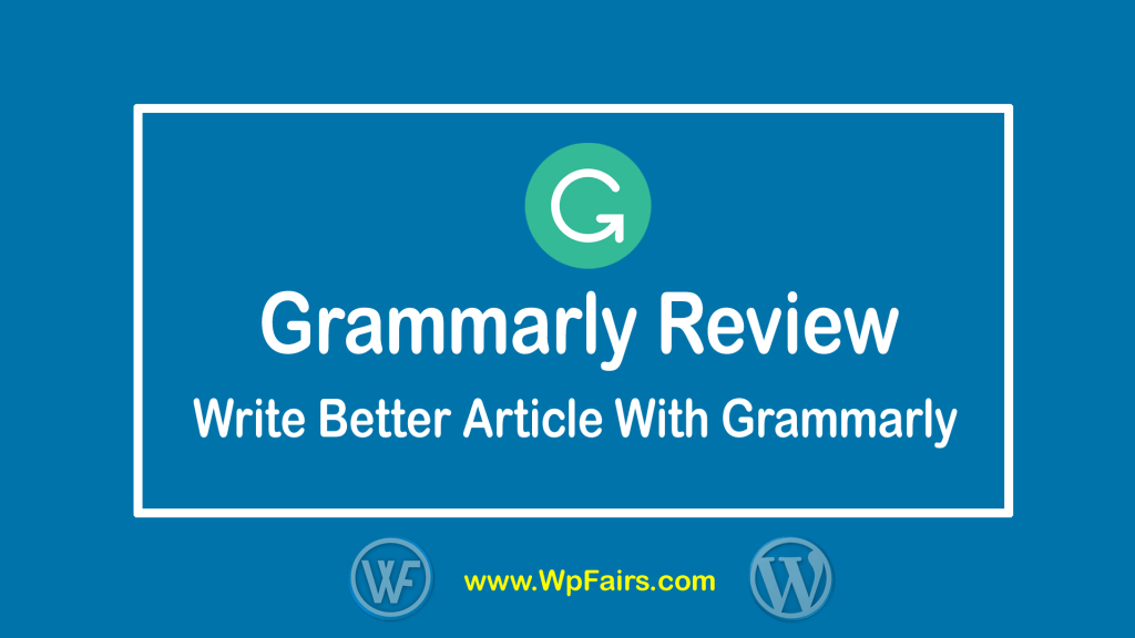 Grammarly Review - Write Better Article With Grammarly - WpFairs