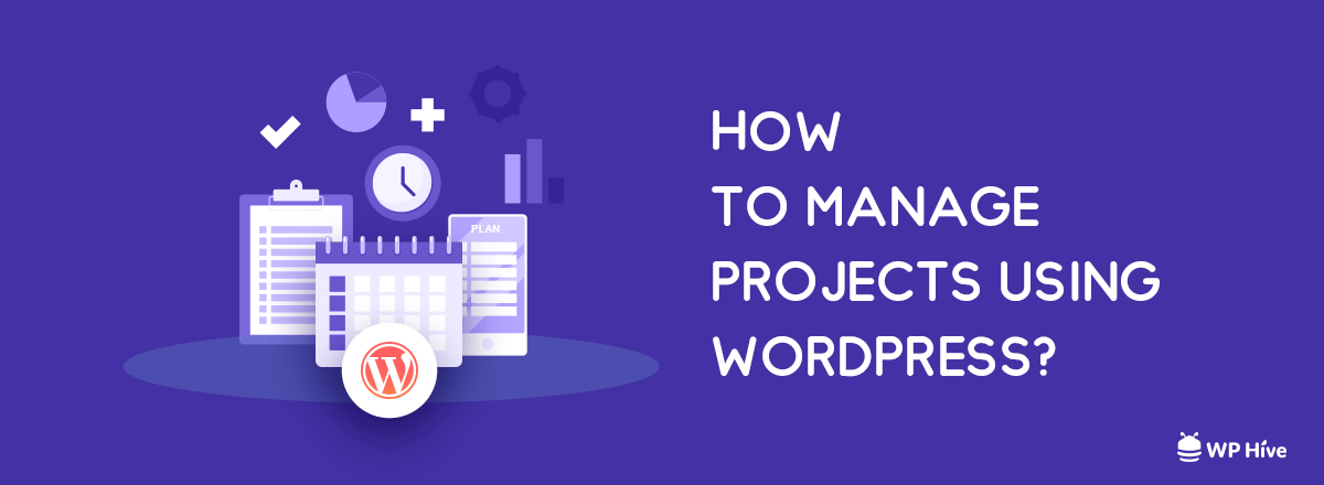 Effortless Project Management with WordPress in Five Easy Steps