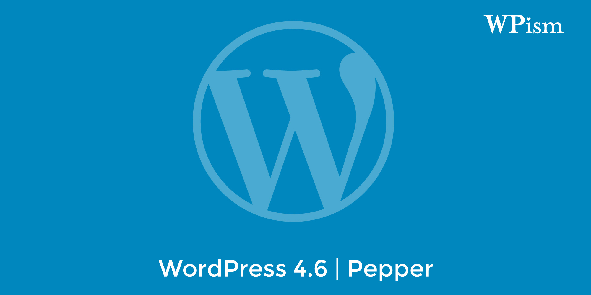 WordPress 4.6 Released - Guide To New Features And Updates | WPism