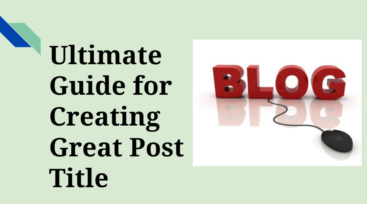 Ultimate Guide for creating Great Blog Post Title