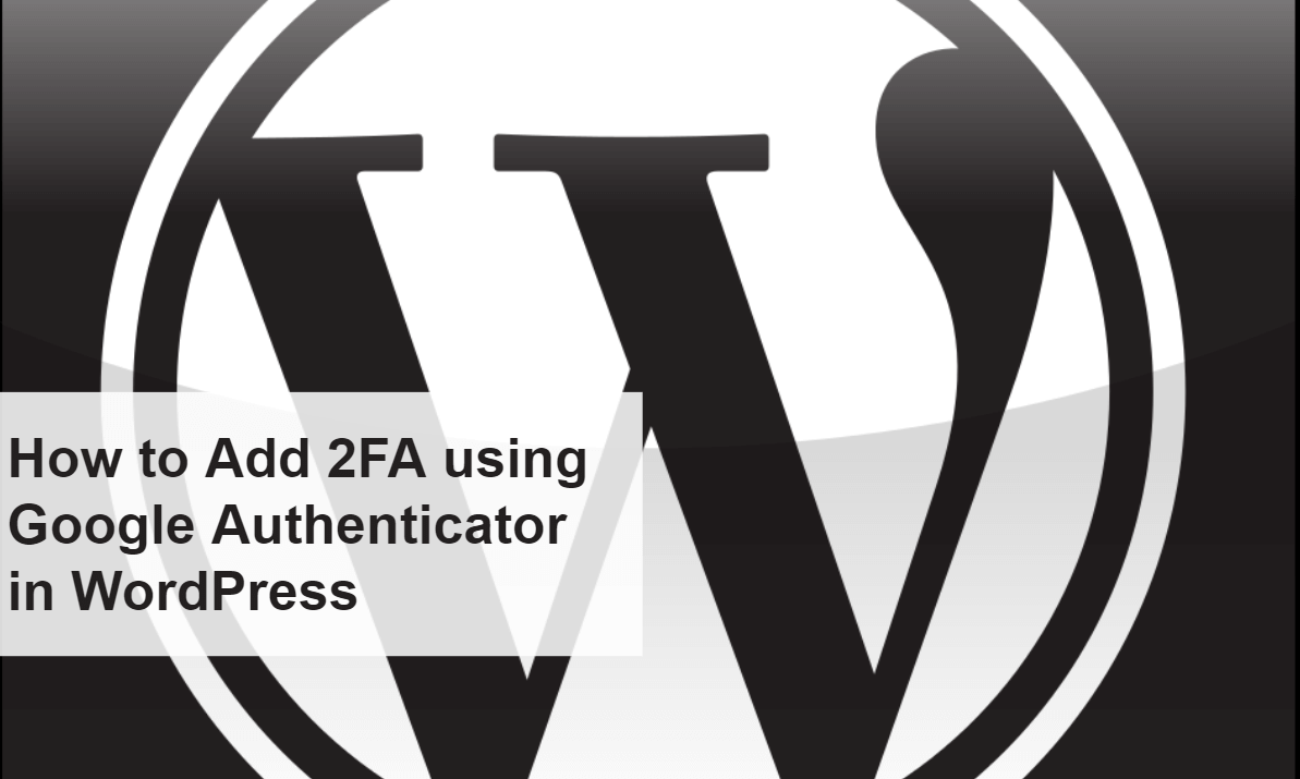 How to Add 2FA using Google Authenticator in WordPress