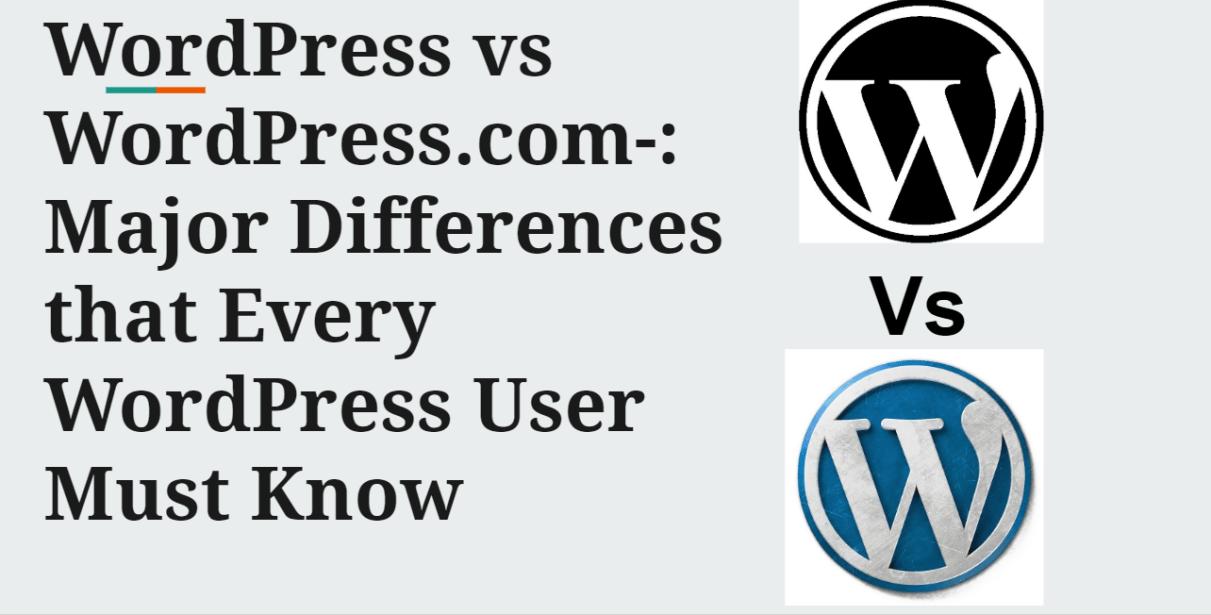 WordPress vs WordPress.com-: Major Differences that Every WordPress User Must Know