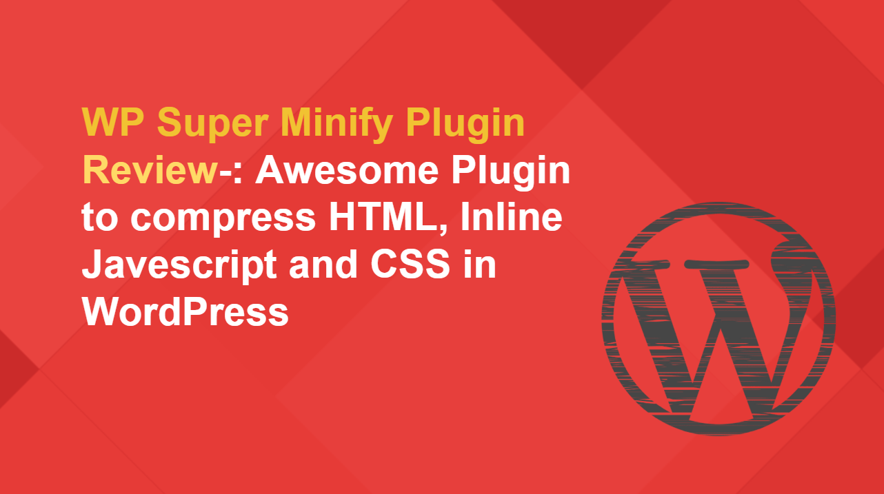 WP Super Minify Plugin Review-: Awesome Plugin to improve page load time