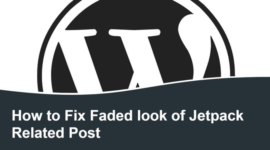 How to Fix Faded look of Jetpack Related Post