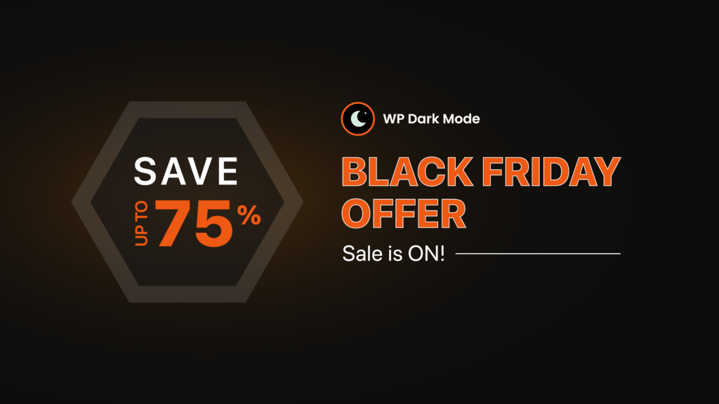 WP Dark Mode Black Friday offer, Sale is ON! Save up to 75%