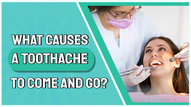 Image is about the article on what causes a toothache to come and go.