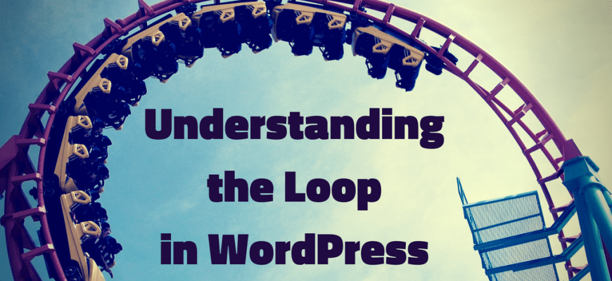 "Photo of a roller-coaster loop, with the words ""Understanding the Loop in WordPress"" on it"