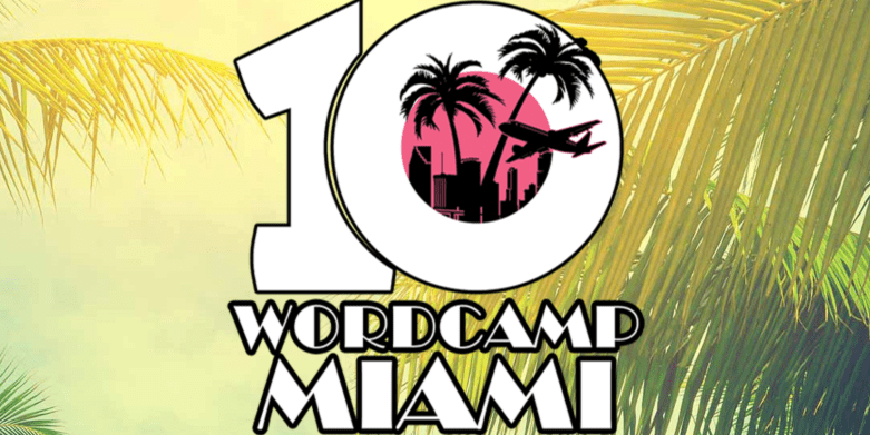 WordCamp Miami Celebrates Its 10th Consecutive Year March 16-18