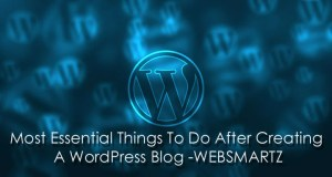 Most Essential Things To Do After Creating A WordPress Blog