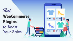 7 Best WooCommerce Plugins to Boost Your Sales