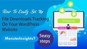 How To Easily Set Up File Downloads Tracking On Your WordPress Website