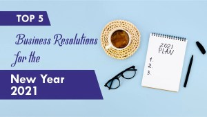 Top 5 Business Resolutions for the New Year 2021