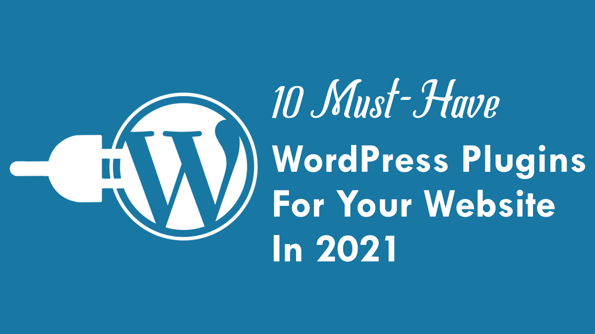 10 Must-Have WordPress Plugins For Your Website In 2021