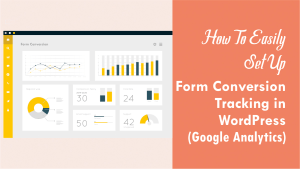Read more about the article How To Easily Set Up Form Conversion Tracking in WordPress (Google Analytics)