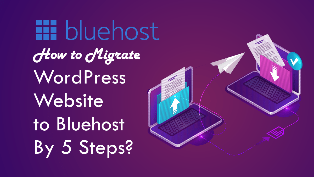 You are currently viewing How to Migrate WordPress Website to Bluehost By 5 Steps?
