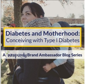 Diabetes and Motherhood Series: Conceiving with Diabetes