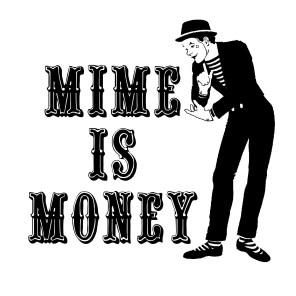 Mime is Money