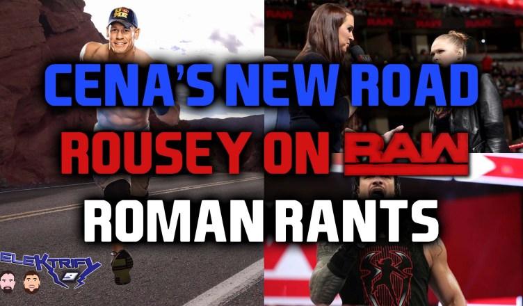 CENA'S NEW ROAD, ROUSEY ON RAW AND ROMAN RANTS | ELEKTRIFY WRESTLING